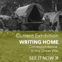 Current Exhibition: Writing Home - Correspondence in the Great War. See it Now!